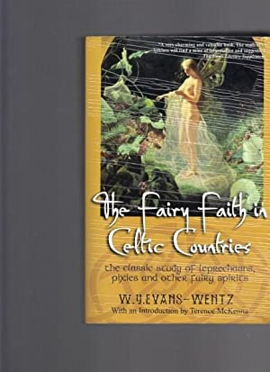 Fairy Faiths in Celtic Countries: The Classic: Evans-Wentz, W. Y