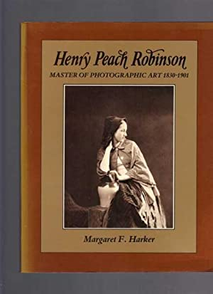 Henry Peach Robinson: Master of Photographic Art, 1830-1901