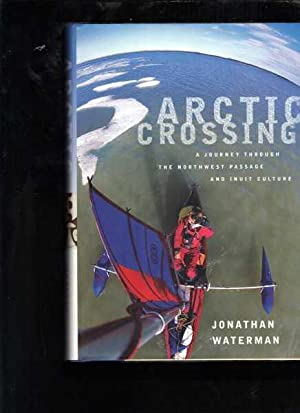 Arctic Crossing: A Journey Through the Northwest Passage and Inuit Culture