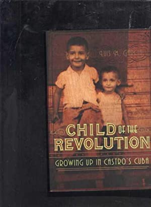 Child of the Revolution Growing Up in: Garcia, Luis M.