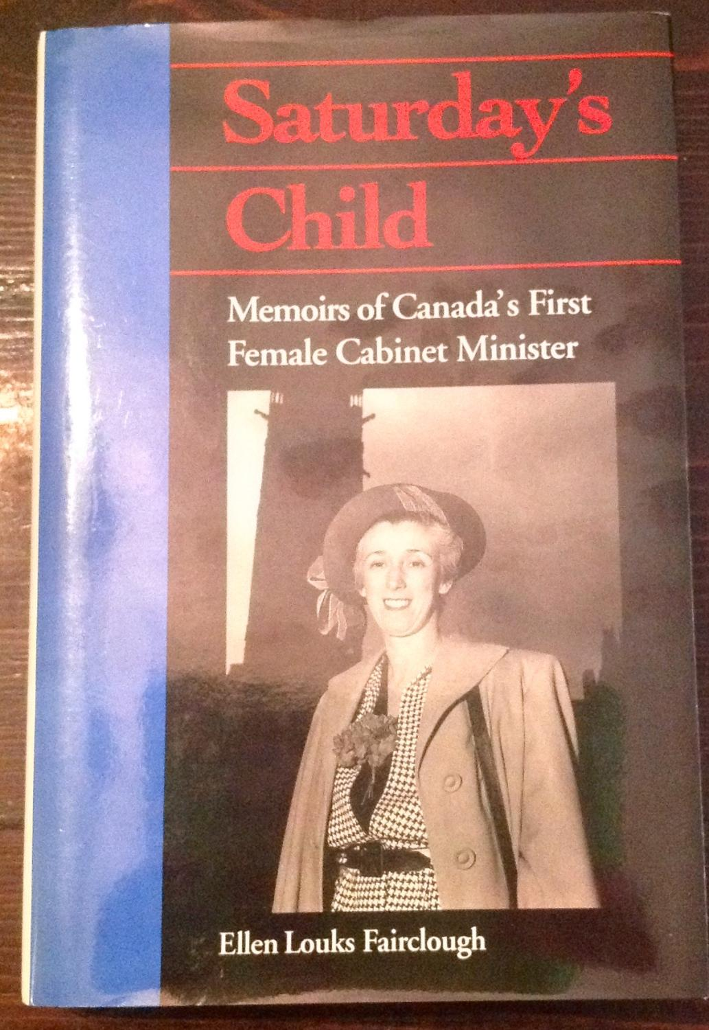 First Woman Cabinet Member Saturdays Child Memoirs Of Canadas First Female Cabinet