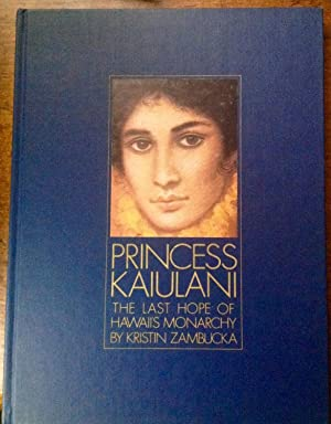 Princess Kaiulani: The Last Hope of Hawaii's: Zambucka, Kristin
