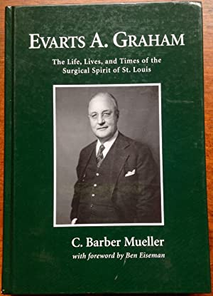 Evarts A. Graham: The Life, Lives, and Times of the Surgical Spirit of St. Louis