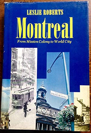 Montreal: From Mission Colony to World City: Roberts, Leslie