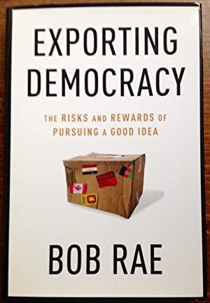 Exporting Democracy: The Risks and Rewards of Pursuing a Good Idea (Inscribed Copy)