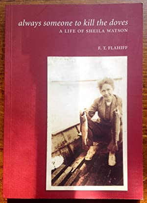 always someone to kill the doves: A Life Of Sheila Watson (Inscribed Copy)