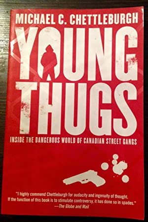 Young Thugs: Inside the Dangerous World of Canadian Street Gangs (Inscribed Copy)