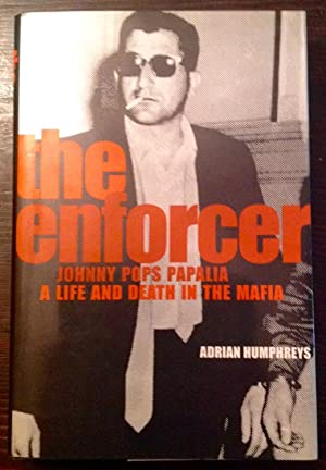 The Enforcer: Johnny Pops Papalia, A Life and Death in the Mafia