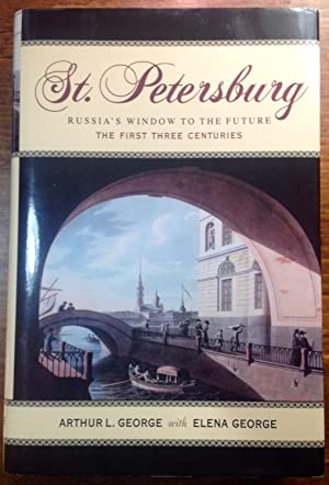 St. Petersburg: Russia's Window to the Future, The First Three Centuries (Signed by Arthur L. Geo...