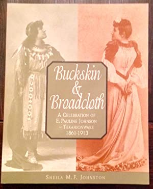 Buckskin & Broadcloth: A Celebration of E. Pauline Johnson - Tekahionwake, 1861-1913 (Signed by b...