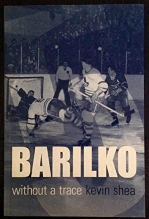 Barilko: Without a Trace (Inscribed by both author and daughter of Bill Barilko)