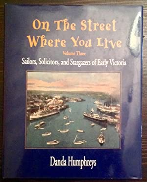 On The Street Where You Live: Sailors, Solicitors, and Stargazers of Early Victoria (Volume Three)