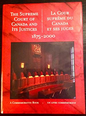 The Supreme Court of Canada and its Justices: 1875-2000 (Inscribed by retired Supreme Court Justi...