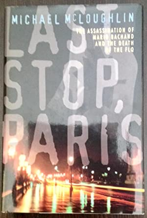 Last stop, Paris: The Assassination of Mario Bachand and the Death of the FLQ (Signed Copy)