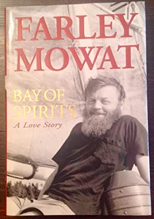 Bay of Spirits: A Love Story (Inscribed by Farley Mowat, Signed by Claire Mowat)