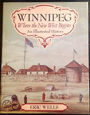 Winnipeg: Where the New West Begins, An Illustrated History