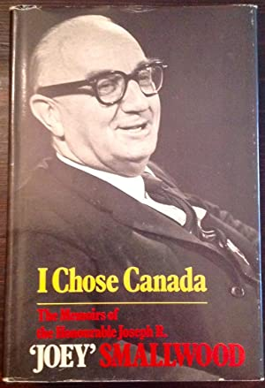 I Chose Canada: The Memoirs of the Honourable Joseph R.