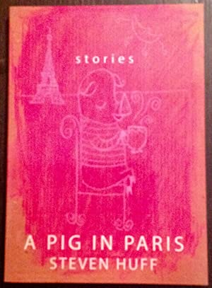 A Pig in Paris: Stories (Signed Copy)