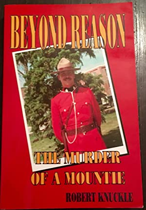 Beyond Reason: The Murder of a Mountie (Signed by Cpl. Russ Hornseth)