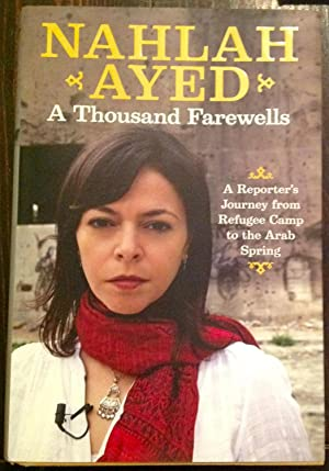 A Thousand Farewells: A Reporter's Journey From Refugee Camp To The Arab Spring (Inscribed Copy)
