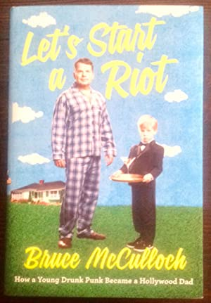 Let's Start a Riot: How a Young Drunk Punk Became a Hollywood Dad (Signed Copy)