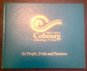 Cobourg: 1837-2012, Celebrating 175 Years, Its People, Pride and Passions (Inscribed Copy)