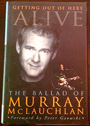 Getting Out Of Here Alive: The Ballad of Murray McLauchlan (Inscribed by McLauchlan)