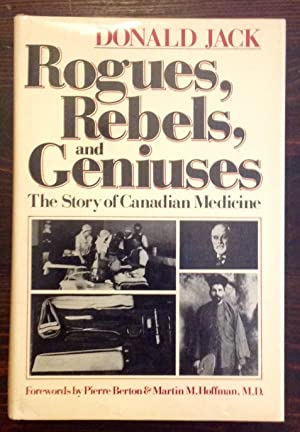 Rogues, Rebels, and Geniuses: The Story of Canadian Medicine (Inscribed Copy)