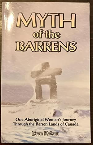 Myth of the Barrens: One Aboriginal Woman's Journey Through the Barren Lands of Canada (Signed Copy)