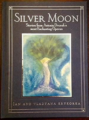 Silver Moon: Stories from Antonin Dvorak's most Enchanting Operas (Inscribed by Vladyana Krykorka)