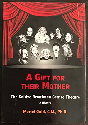 A Gift for Their Mother: The Saidye Bronfman Centre Theatre (Signed Copy)