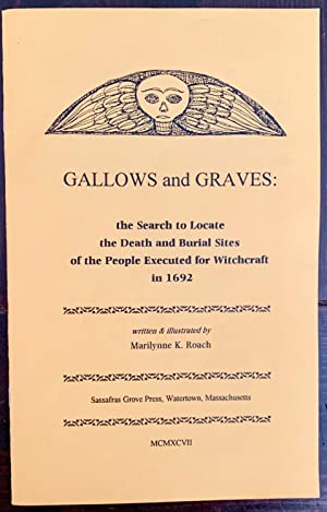 Gallows and Graves: The Search to Locate the Death and Burial Sites of People Executed for Witchc...