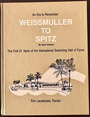 Weissmuller To Spitz: An Era to Remember, The First 21 Years of the International Swimming Hall o...