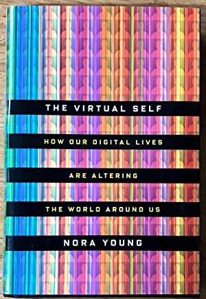 The Virtual Self: How Our Digital Lives Are Altering the World Around Us (Signed Copy)