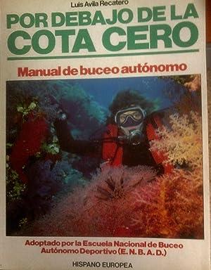 POR DEBAJO DE LA COTA CERO (Manual: LUIS AVILA RECATERO