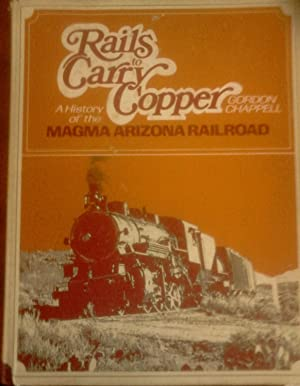 RAILS TO CARRY COPPER (A History Of: GORDON CHAPPELL