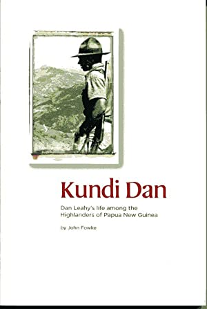 Kundi Dan : Dan Leahy's Life Among the Highlanders of Papua New Guinea: Fowke, John.