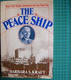 The Peace Ship: Henry Ford's Pacifist Adventure: Kraft, Barbara S