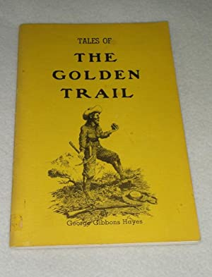 Tales Of The Golden Trail: Hayes, George Gibbons