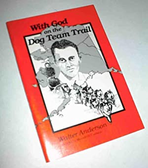 With God on the Dog Team Trail: Anderson, Walter as told to Meredity Carlson