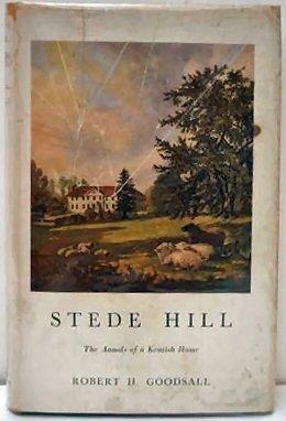 STEDE HILL. The Annals of a Kentish: GOODSALL, R.H.