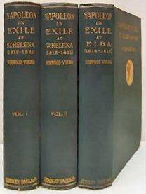NAPOLEON IN EXILE: [3 Vols.] Contents: ELBA From the Entry of the Allies into Paris on the 31st ...
