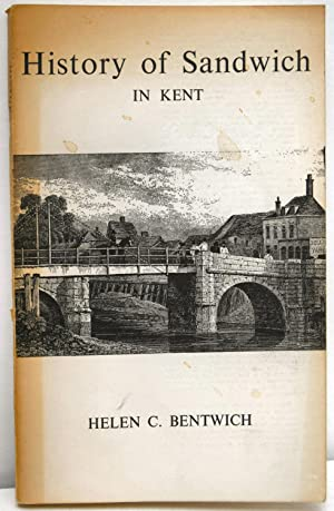 HISTORY OF SANDWICH IN KENT. Illustrated. Second: SANDWICH - BENTWICH,