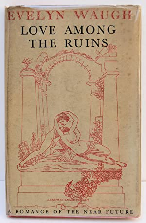 LOVE AMONG THE RUINS. A Romance of: WAUGH, EVELYN.