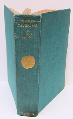 SHEBA'S DAUGHTERS Being a Record of Travel: PHILBY, H. St.