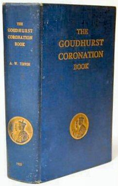 THE GOUDHURST CORONATION BOOK. A RECORD OF CELEBRATIONS IN GOUDHURST AND KILNDOWN (KENT) ON MAY ...