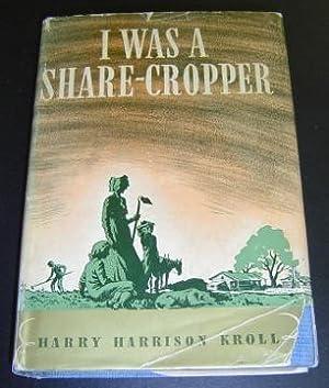 I Was a Share-Cropper: Kroll, Harry Harrison