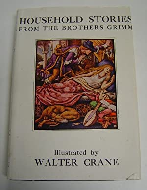 Household Stories from the Collection of the: Brothers Grimm. Translated