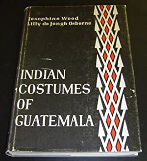 Indian Costumes of Guatemala: Wood, Josephine &