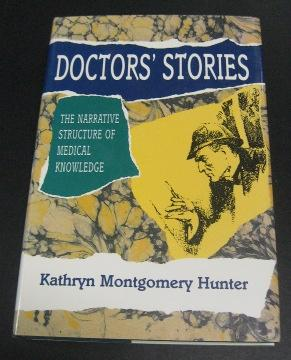 Doctors' Stories: The Narrative Structure of Medical Knowledge: Hunter, Kathryn Montgomery
